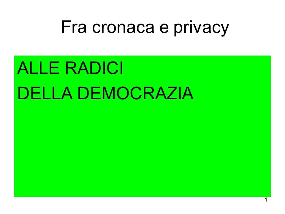 1 Fra cronaca e privacy ALLE RADICI DELLA DEMOCRAZIA