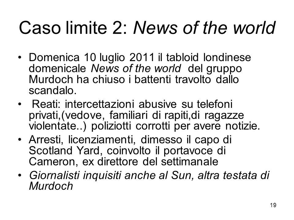 19 Caso limite 2: News of the world Domenica 10 luglio 2011 il tabloid londinese domenicale News of the world del gruppo Murdoch ha chiuso i battenti