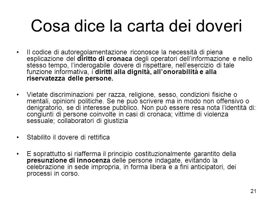 21 Cosa dice la carta dei doveri Il codice di autoregolamentazione riconosce la necessità di piena esplicazione del diritto di cronaca degli operatori