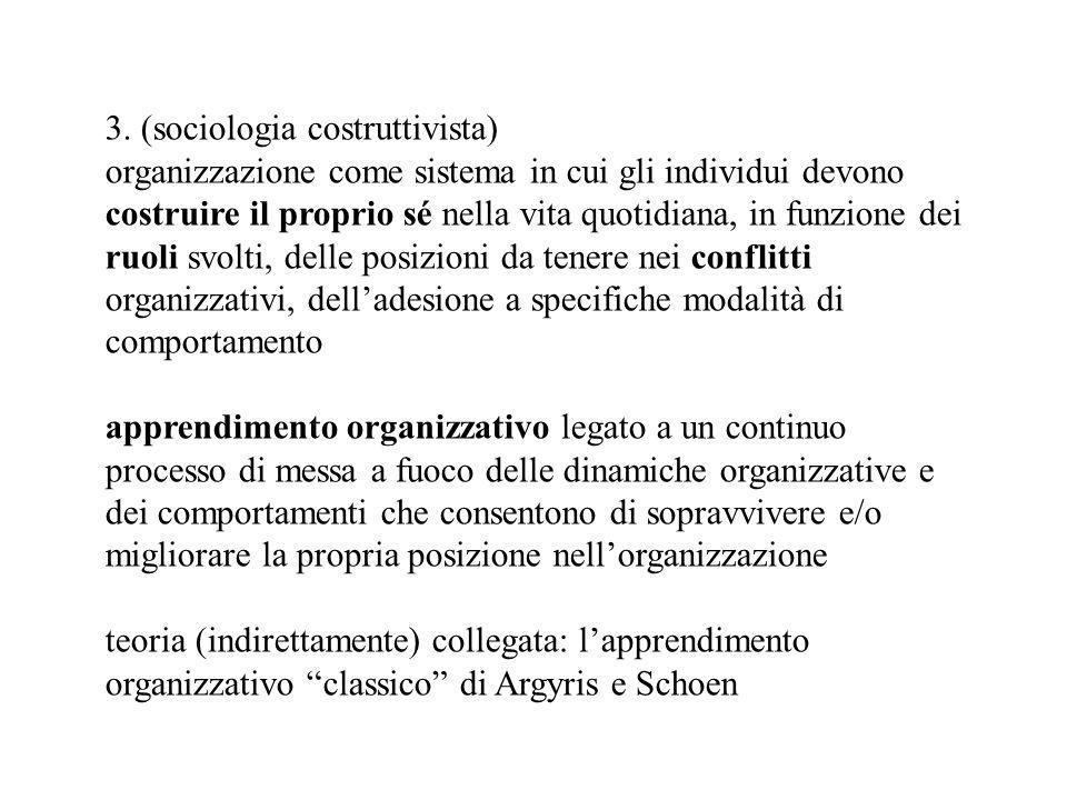 3. (sociologia costruttivista) organizzazione come sistema in cui gli individui devono costruire il proprio sé nella vita quotidiana, in funzione dei