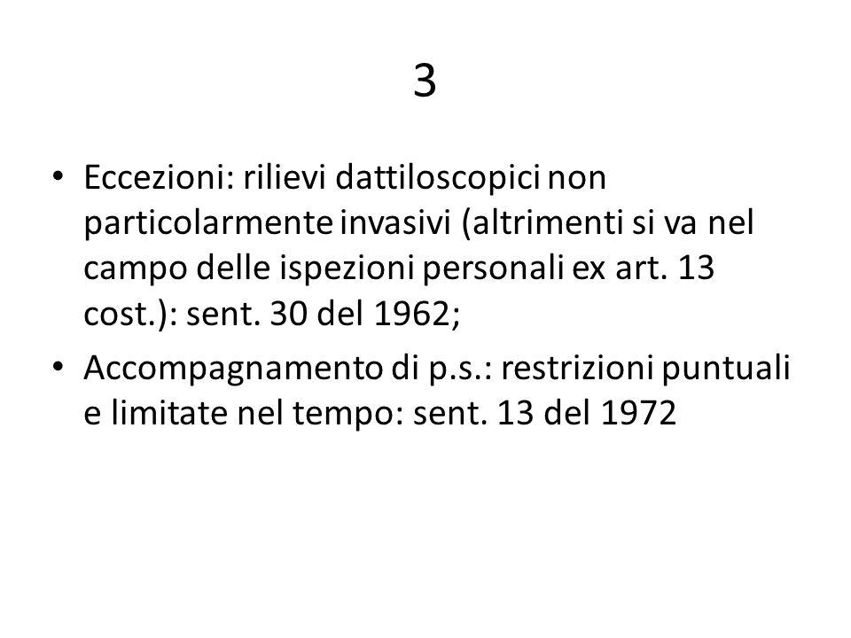 3 Eccezioni: rilievi dattiloscopici non particolarmente invasivi (altrimenti si va nel campo delle ispezioni personali ex art. 13 cost.): sent. 30 del