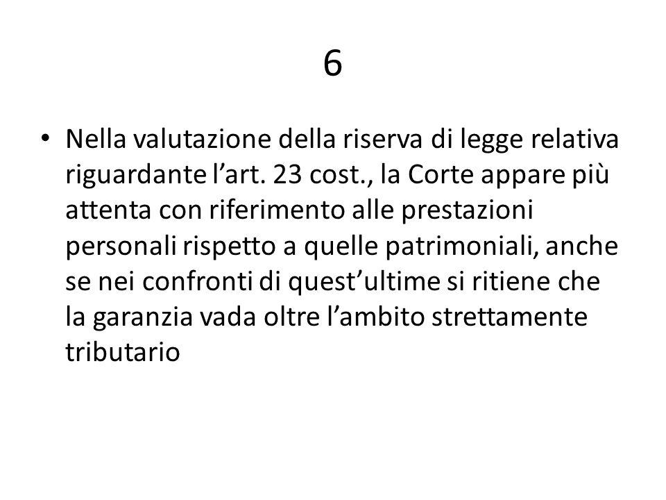 6 Nella valutazione della riserva di legge relativa riguardante lart. 23 cost., la Corte appare più attenta con riferimento alle prestazioni personali
