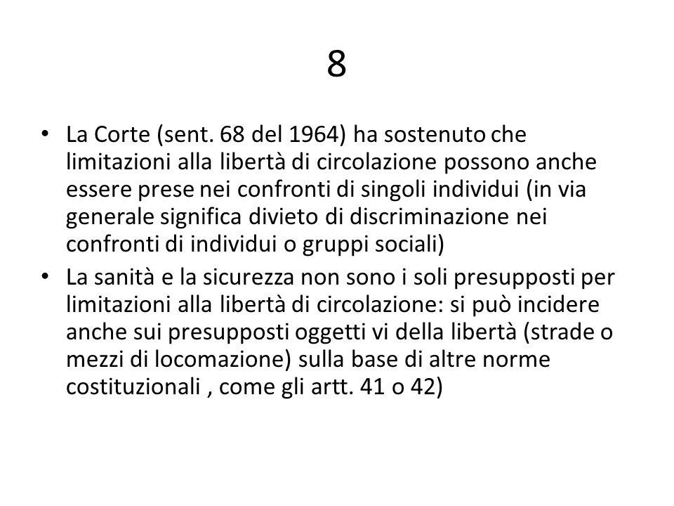 8 La Corte (sent. 68 del 1964) ha sostenuto che limitazioni alla libertà di circolazione possono anche essere prese nei confronti di singoli individui