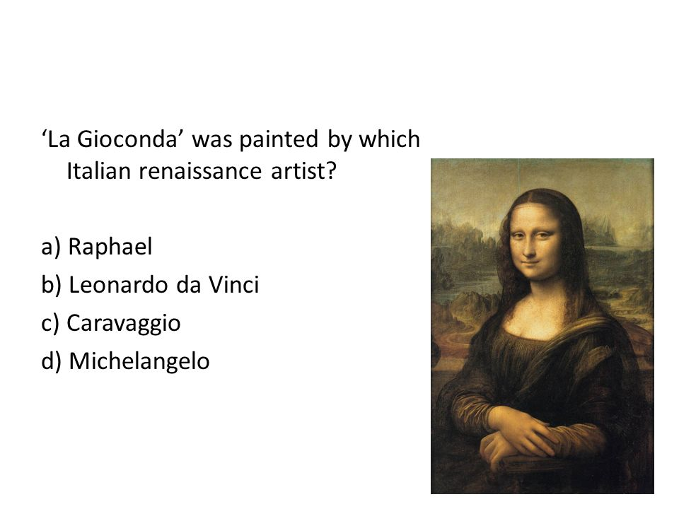 La Gioconda was painted by which Italian renaissance artist.