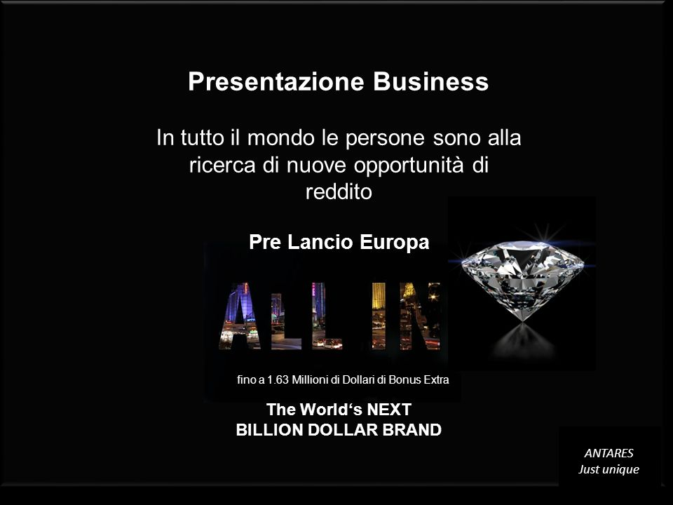 Pre LAUNCH GERMANY 2012 The Worlds NEXT BILLION DOLLAR BRAND The Worlds NEXT BILLION DOLLAR BRAND Presentazione Business In tutto il mondo le persone