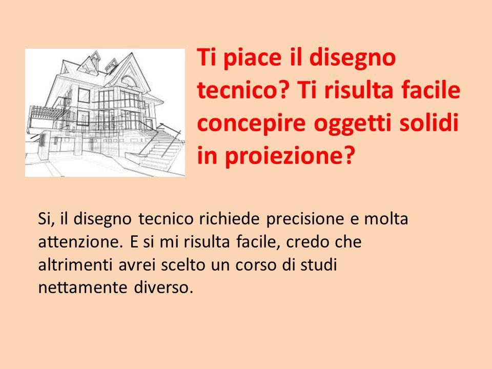 Ti piace il disegno tecnico? Ti risulta facile concepire oggetti solidi in proiezione? Si, il disegno tecnico richiede precisione e molta attenzione.