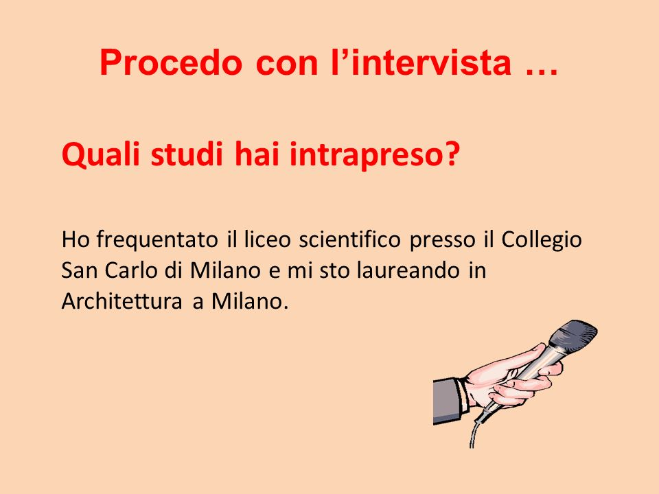 Procedo con lintervista … Quali studi hai intrapreso? Ho frequentato il liceo scientifico presso il Collegio San Carlo di Milano e mi sto laureando in
