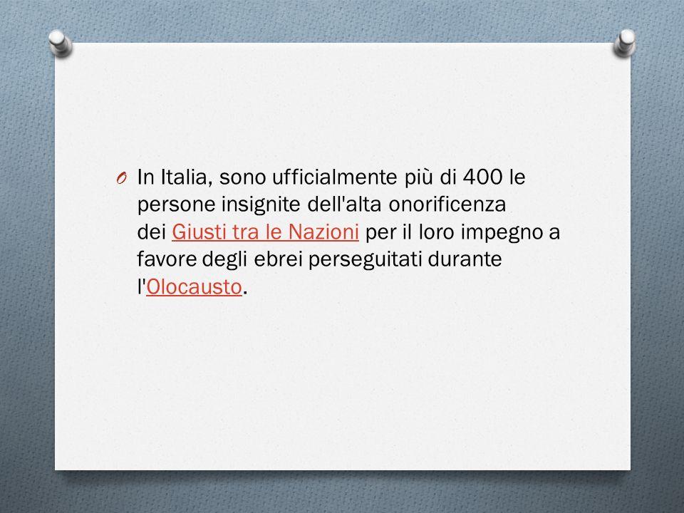 O In Italia, sono ufficialmente più di 400 le persone insignite dell'alta onorificenza dei Giusti tra le Nazioni per il loro impegno a favore degli eb