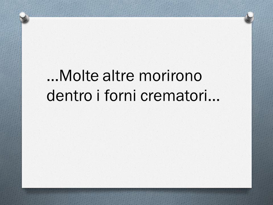 …Molte altre morirono dentro i forni crematori…