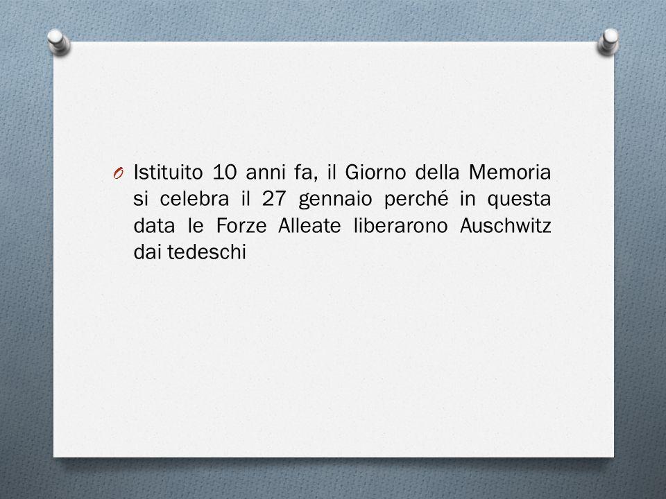 O Istituito 10 anni fa, il Giorno della Memoria si celebra il 27 gennaio perché in questa data le Forze Alleate liberarono Auschwitz dai tedeschi