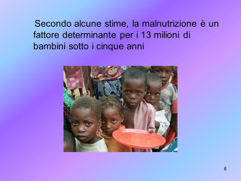 6 Secondo alcune stime, la malnutrizione è un fattore determinante per i 13 milioni di bambini sotto i cinque anni