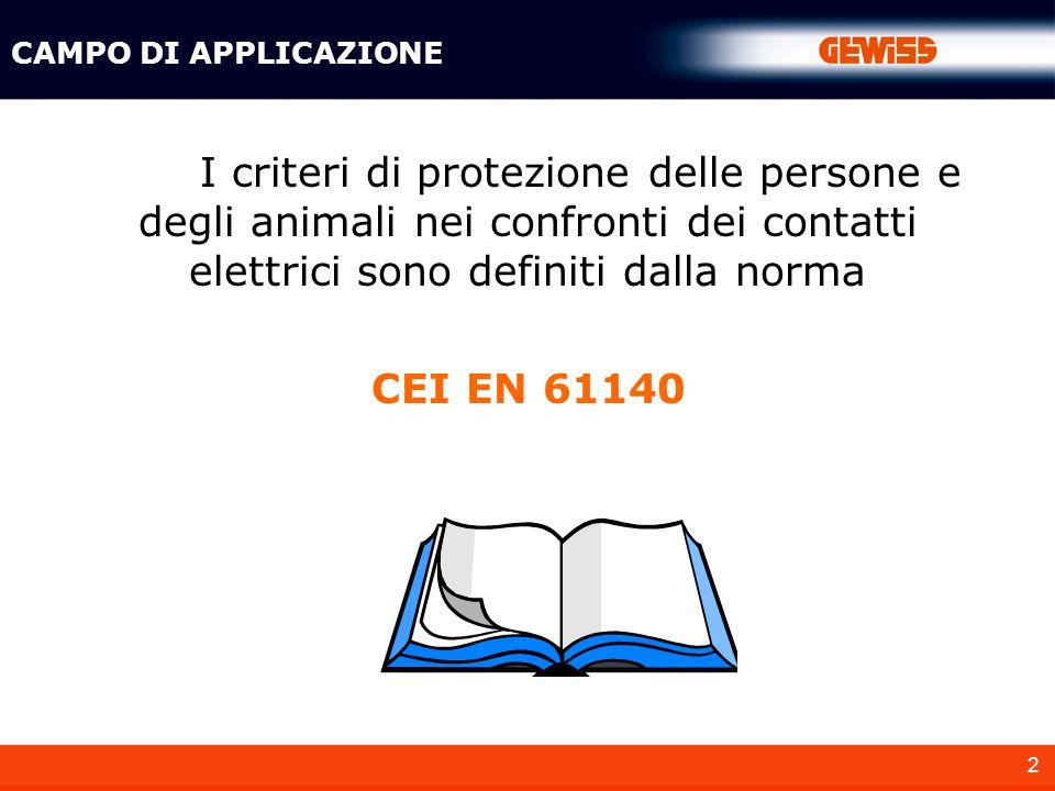 2 I criteri di protezione delle persone e degli animali nei confronti dei contatti elettrici sono definiti dalla norma CEI EN 61140 CAMPO DI APPLICAZI
