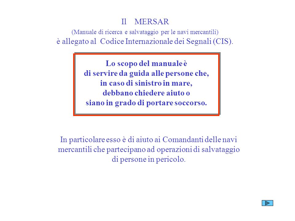 Premesso che la conoscenza completa del MERSAR è di competenza del Comandante di navi mercantili, tuttavia ritengo che anche un buon allievo nautico d