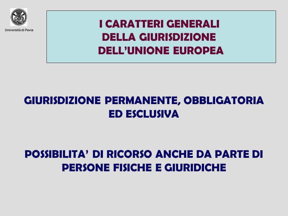 Università di Pavia GIURISDIZIONE PERMANENTE, OBBLIGATORIA ED ESCLUSIVA POSSIBILITA DI RICORSO ANCHE DA PARTE DI PERSONE FISICHE E GIURIDICHE I CARATT