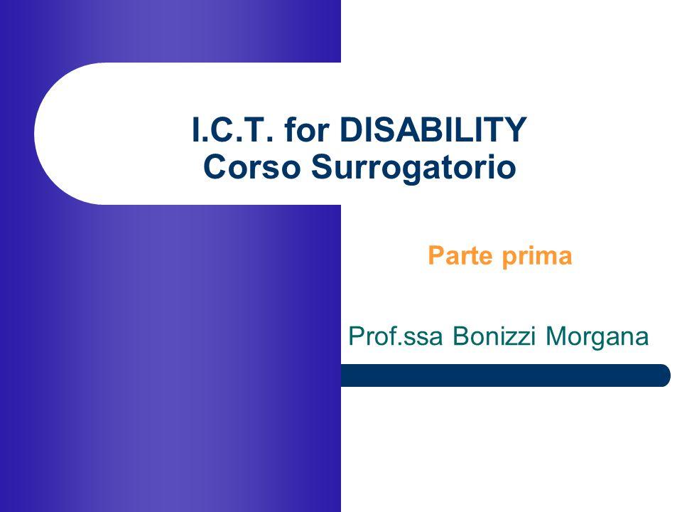 Prof.ssa Bonizzi Morgana I.C.T. for DISABILITY Corso Surrogatorio Parte prima