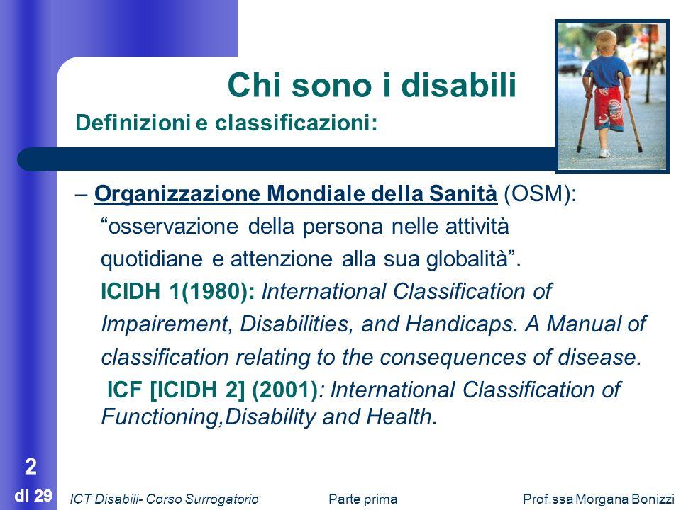 Prof.ssa Morgana Bonizzi 2 di 29 Chi sono i disabili – Organizzazione Mondiale della Sanità (OSM): osservazione della persona nelle attività quotidian