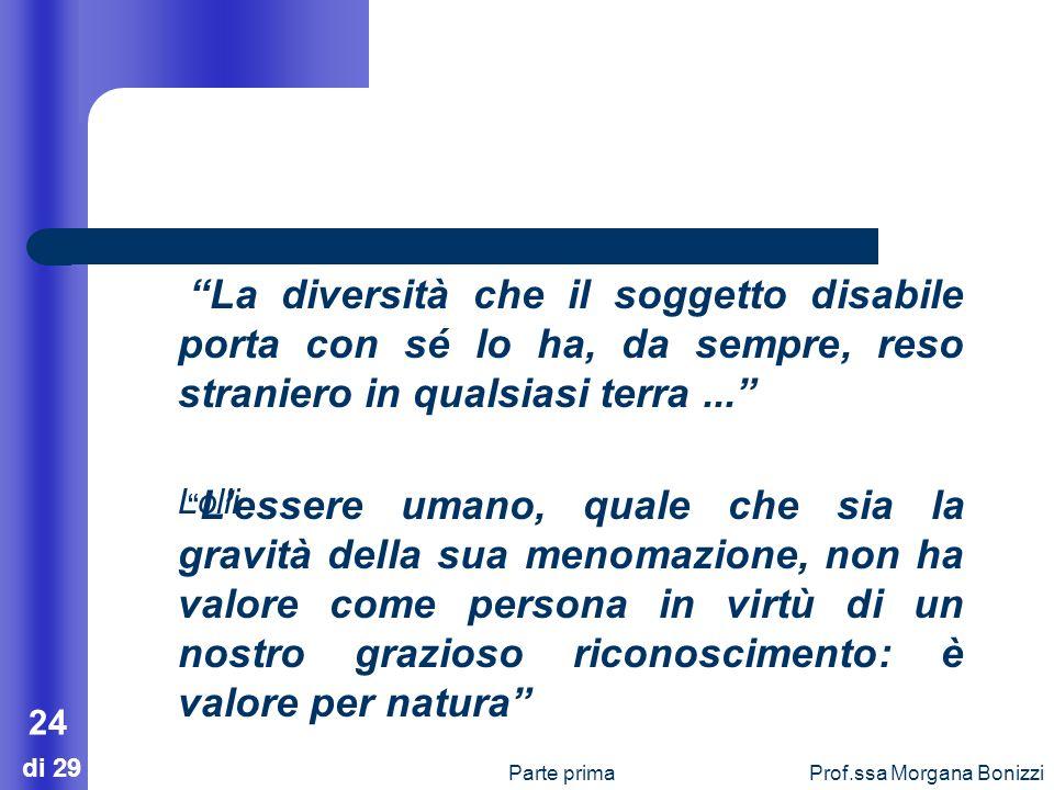 Parte primaProf.ssa Morgana Bonizzi 24 di 29 Lessere umano, quale che sia la gravità della sua menomazione, non ha valore come persona in virtù di un