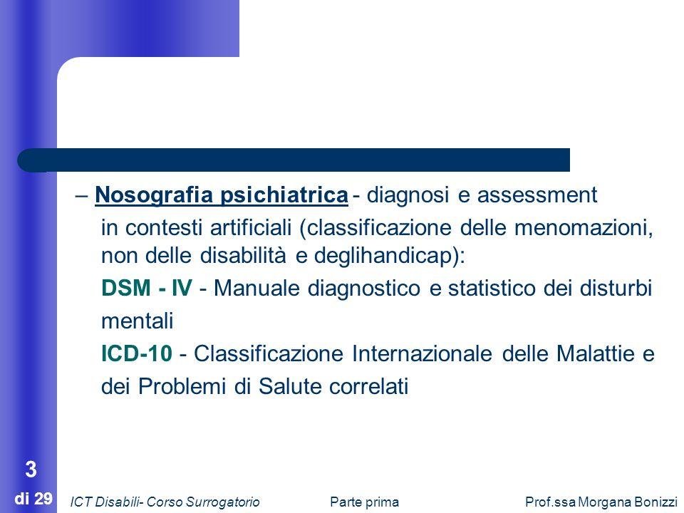 Parte primaProf.ssa Morgana Bonizzi 3 di 29 – Nosografia psichiatrica - diagnosi e assessment in contesti artificiali (classificazione delle menomazio