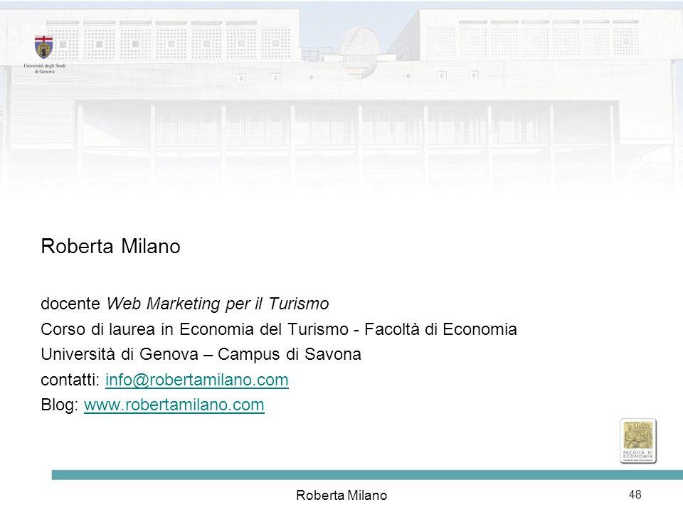 Roberta Milano 48 Roberta Milano docente Web Marketing per il Turismo Corso di laurea in Economia del Turismo - Facoltà di Economia Università di Geno