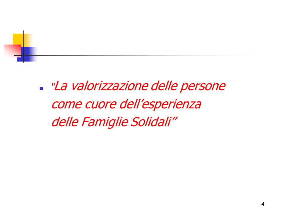 4 La valorizzazione delle persone come cuore dellesperienza delle Famiglie Solidali