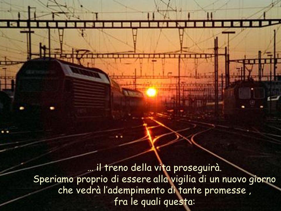 Il treno, come la nostra vita, non è per forza su un binario morto perché …