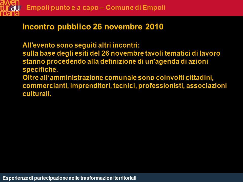 CHE COSè Incontro pubblico 26 novembre 2010 All'evento sono seguiti altri incontri: sulla base degli esiti del 26 novembre tavoli tematici di lavoro s