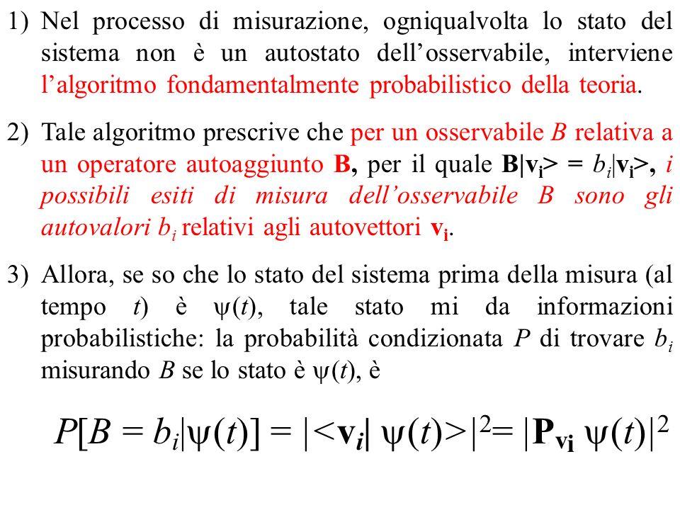 1)Nel processo di misurazione, ogniqualvolta lo stato del sistema non è un autostato dellosservabile, interviene lalgoritmo fondamentalmente probabilistico della teoria.