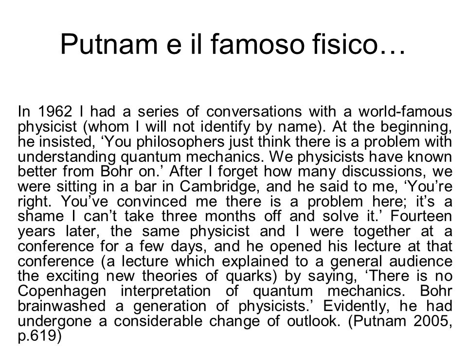 Putnam e il famoso fisico… In 1962 I had a series of conversations with a world-famous physicist (whom I will not identify by name). At the beginning,