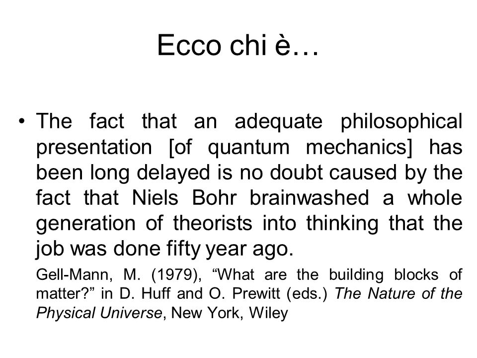 Ecco chi è… The fact that an adequate philosophical presentation [of quantum mechanics] has been long delayed is no doubt caused by the fact that Niel
