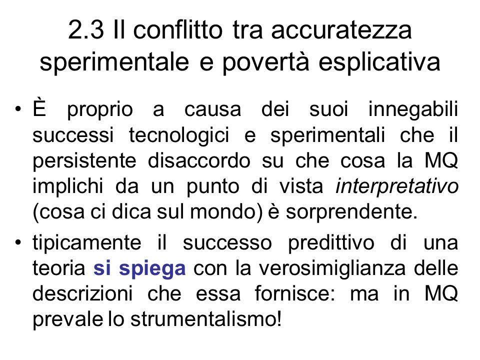 2.3 Il conflitto tra accuratezza sperimentale e povertà esplicativa È proprio a causa dei suoi innegabili successi tecnologici e sperimentali che il p