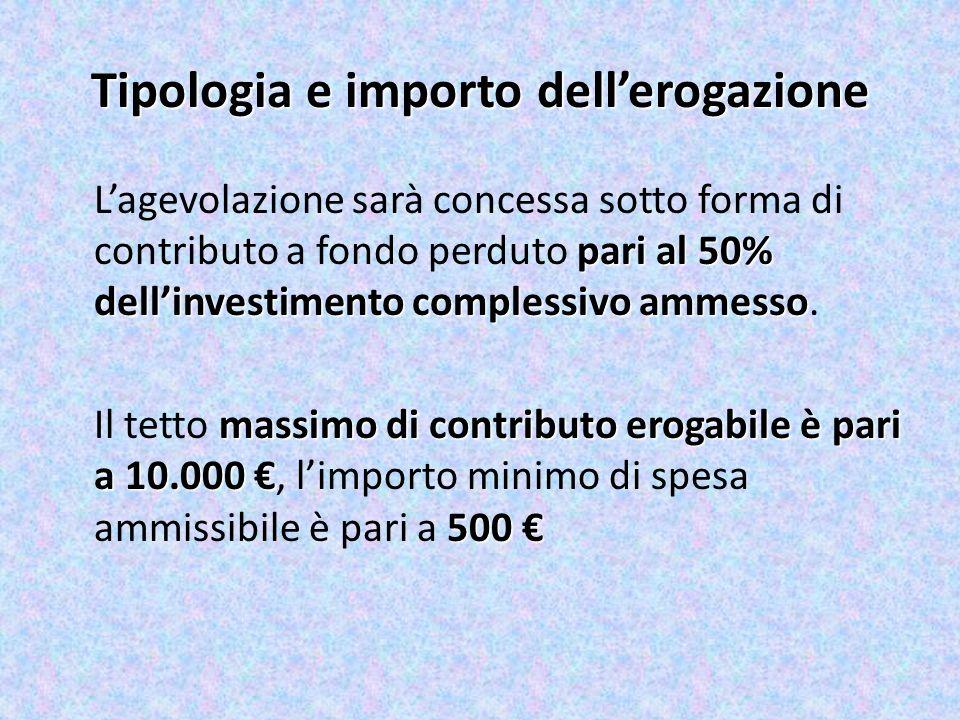 Tipologia e importo dellerogazione pari al 50% dellinvestimento complessivo ammesso Lagevolazione sarà concessa sotto forma di contributo a fondo perduto pari al 50% dellinvestimento complessivo ammesso.