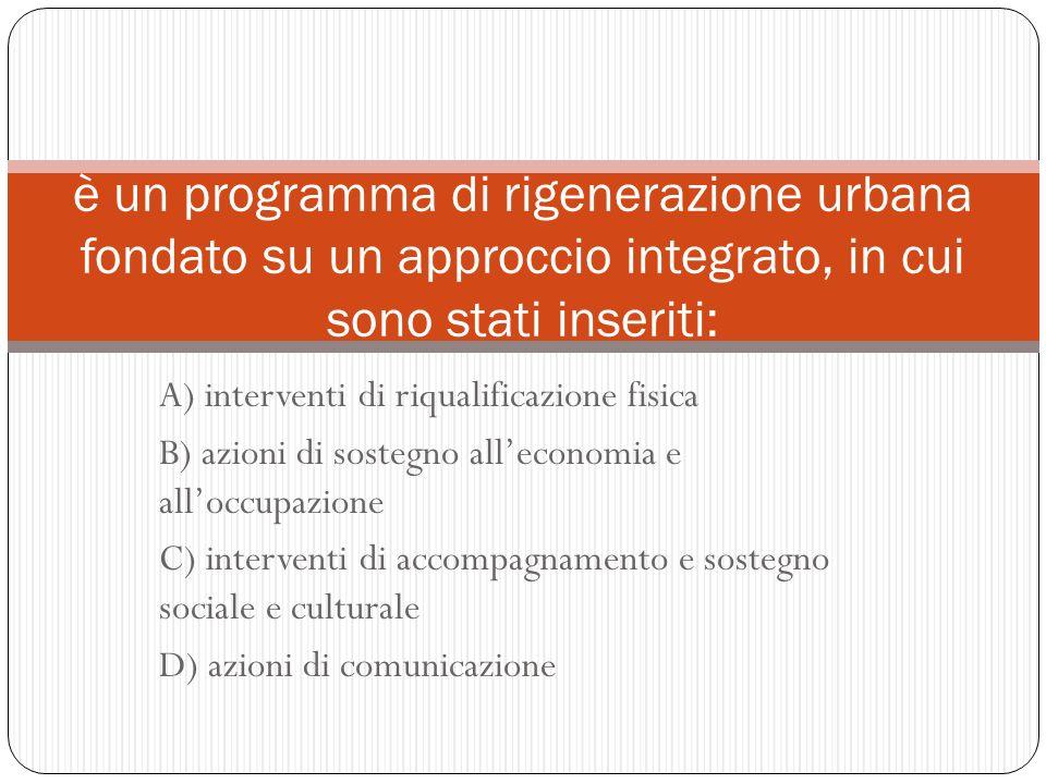 A) interventi di riqualificazione fisica B) azioni di sostegno alleconomia e alloccupazione C) interventi di accompagnamento e sostegno sociale e cult