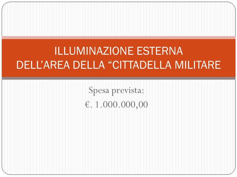 Spesa prevista:. 1.000.000,00 ILLUMINAZIONE ESTERNA DELLAREA DELLA CITTADELLA MILITARE