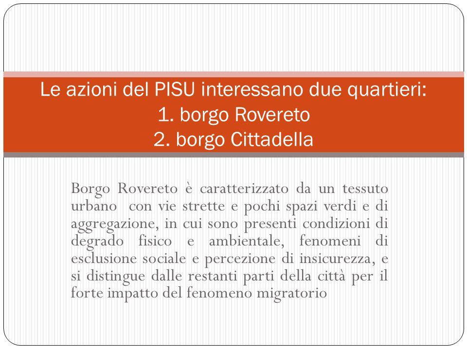 Borgo Rovereto è caratterizzato da un tessuto urbano con vie strette e pochi spazi verdi e di aggregazione, in cui sono presenti condizioni di degrado