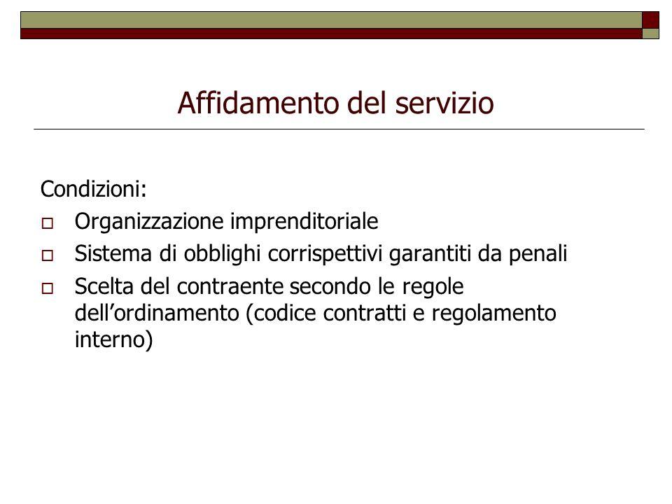Affidamento del servizio Condizioni: Organizzazione imprenditoriale Sistema di obblighi corrispettivi garantiti da penali Scelta del contraente second