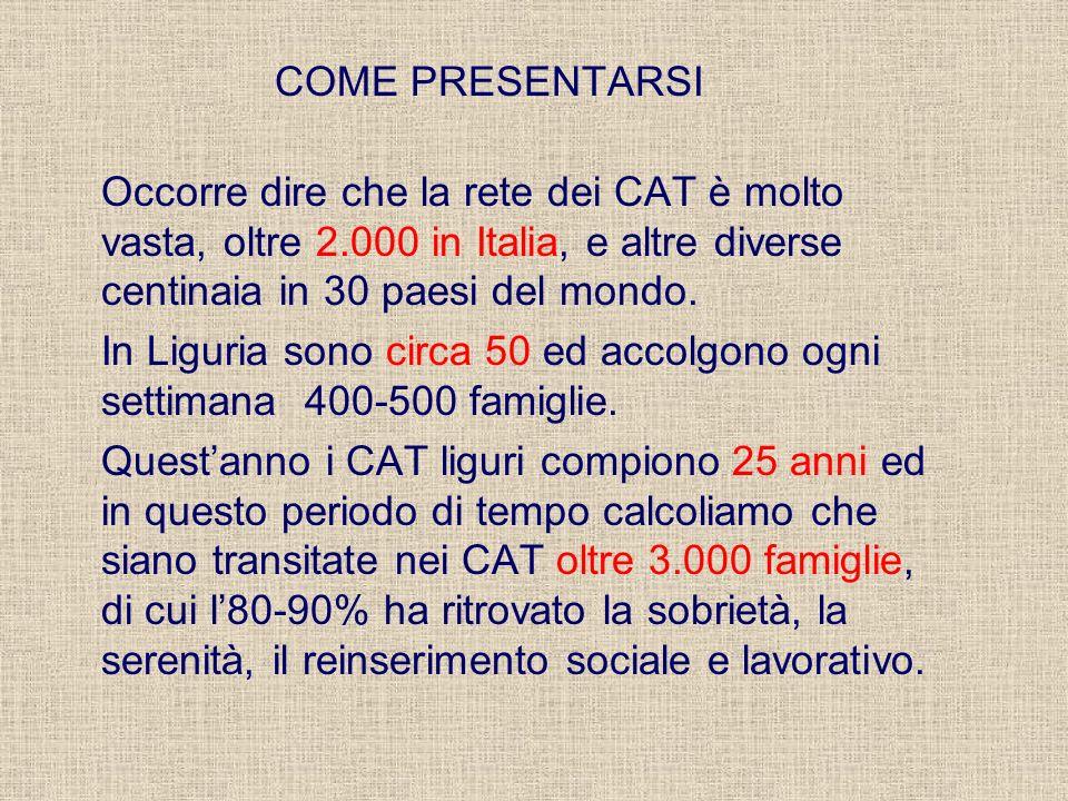 COME PRESENTARSI Occorre dire che la rete dei CAT è molto vasta, oltre 2.000 in Italia, e altre diverse centinaia in 30 paesi del mondo. In Liguria so