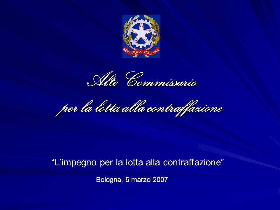 Alto Commissario per la lotta alla contraffazione Bologna, 6 marzo 2007 Limpegno per la lotta alla contraffazione