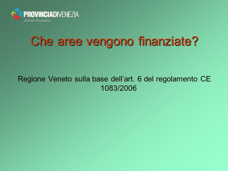 Che aree vengono finanziate? Regione Veneto sulla base dellart. 6 del regolamento CE 1083/2006