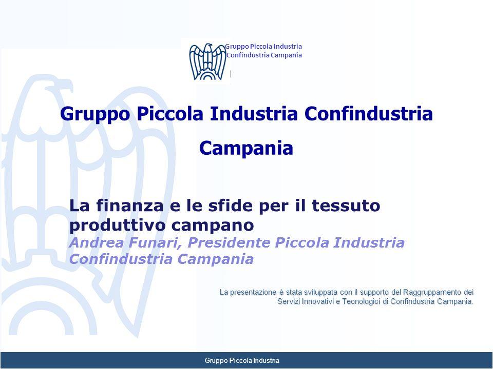 Gruppo Piccola Industria Confindustria Campania Gruppo Piccola Industria Confindustria Campania La finanza e le sfide per il tessuto produttivo campan