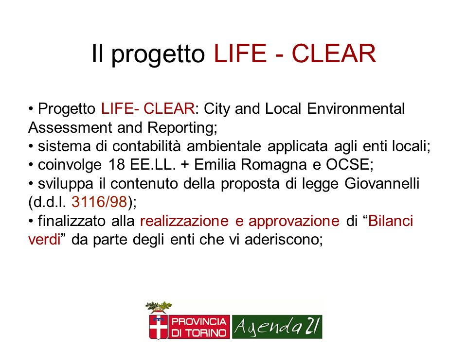 Il progetto LIFE - CLEAR Progetto LIFE- CLEAR: City and Local Environmental Assessment and Reporting; sistema di contabilità ambientale applicata agli