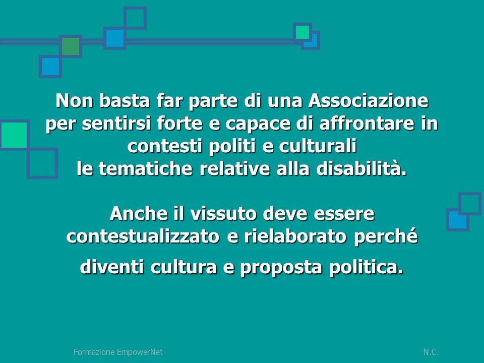 N.C.Formazione EmpowerNet Non basta far parte di una Associazione per sentirsi forte e capace di affrontare in contesti politi e culturali le tematiche relative alla disabilità.
