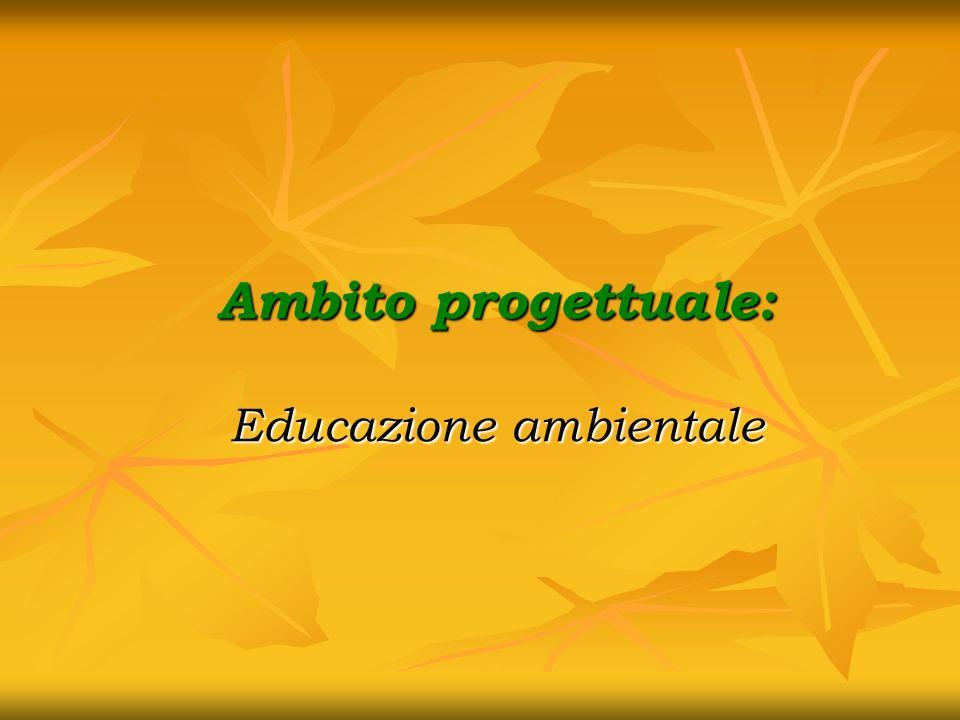 Ambito progettuale: Educazione ambientale