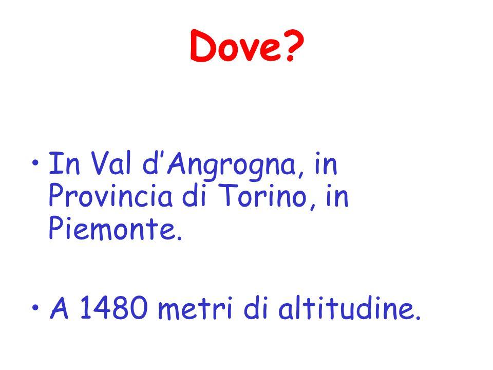 Dove? In Val dAngrogna, in Provincia di Torino, in Piemonte. A 1480 metri di altitudine.
