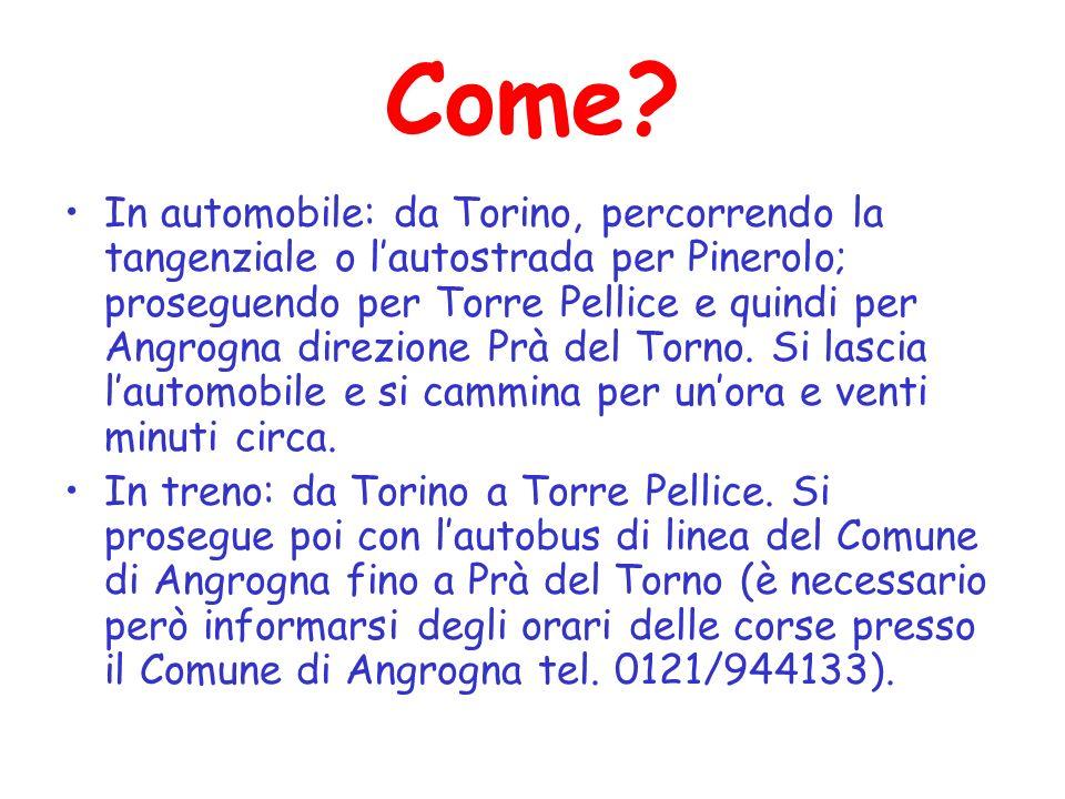 Come? In automobile: da Torino, percorrendo la tangenziale o lautostrada per Pinerolo; proseguendo per Torre Pellice e quindi per Angrogna direzione P