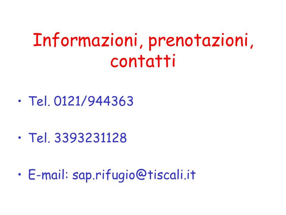 Informazioni, prenotazioni, contatti Tel. 0121/944363 Tel. 3393231128 E-mail: sap.rifugio@tiscali.it