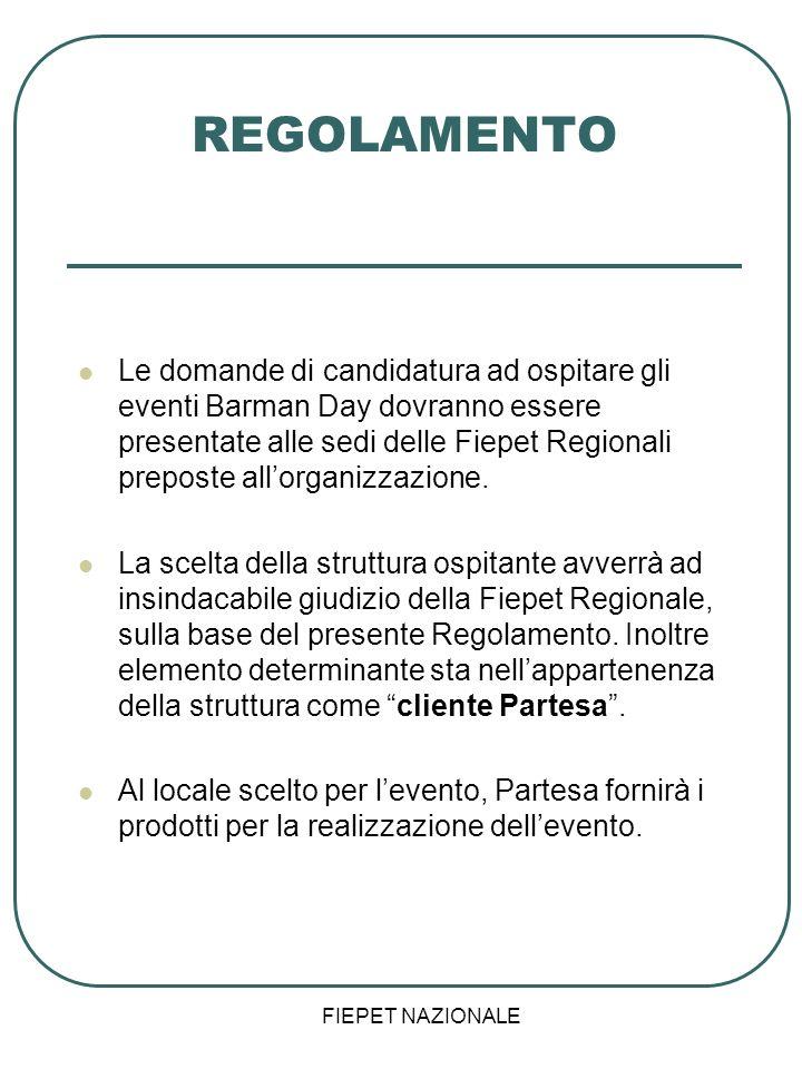 FIEPET NAZIONALE REGOLAMENTO Le domande di candidatura ad ospitare gli eventi Barman Day dovranno essere presentate alle sedi delle Fiepet Regionali p