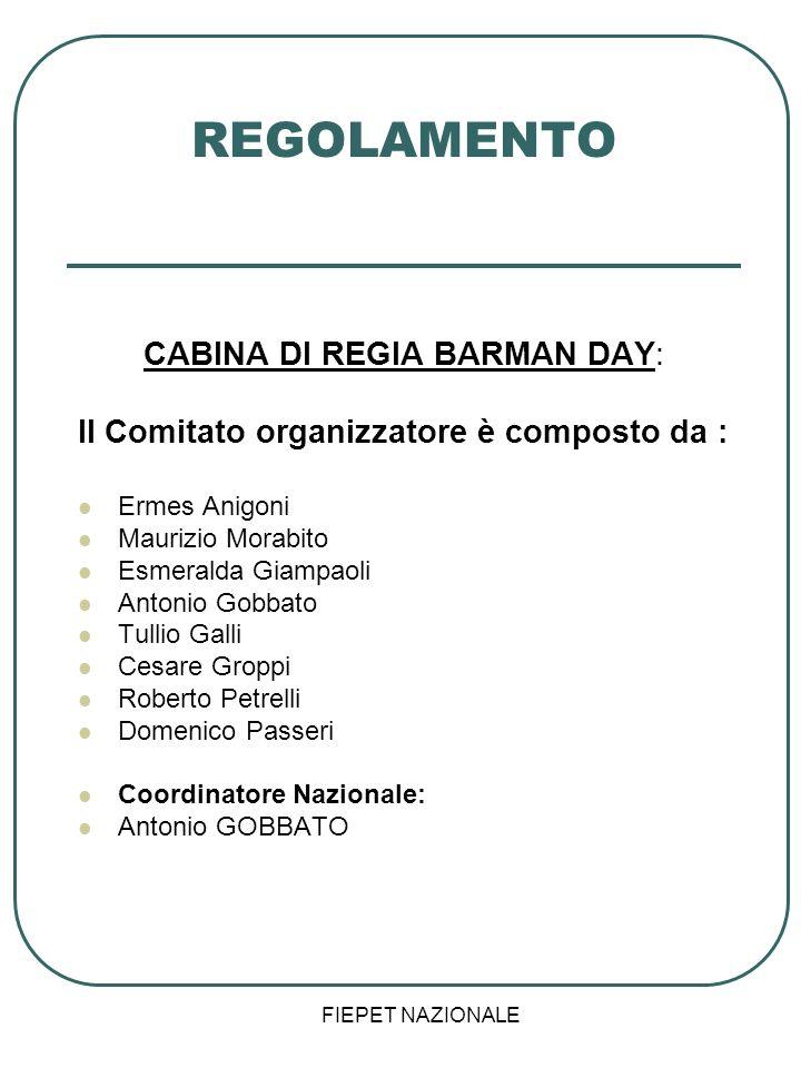FIEPET NAZIONALE REGOLAMENTO CABINA DI REGIA BARMAN DAY: Il Comitato organizzatore è composto da : Ermes Anigoni Maurizio Morabito Esmeralda Giampaoli
