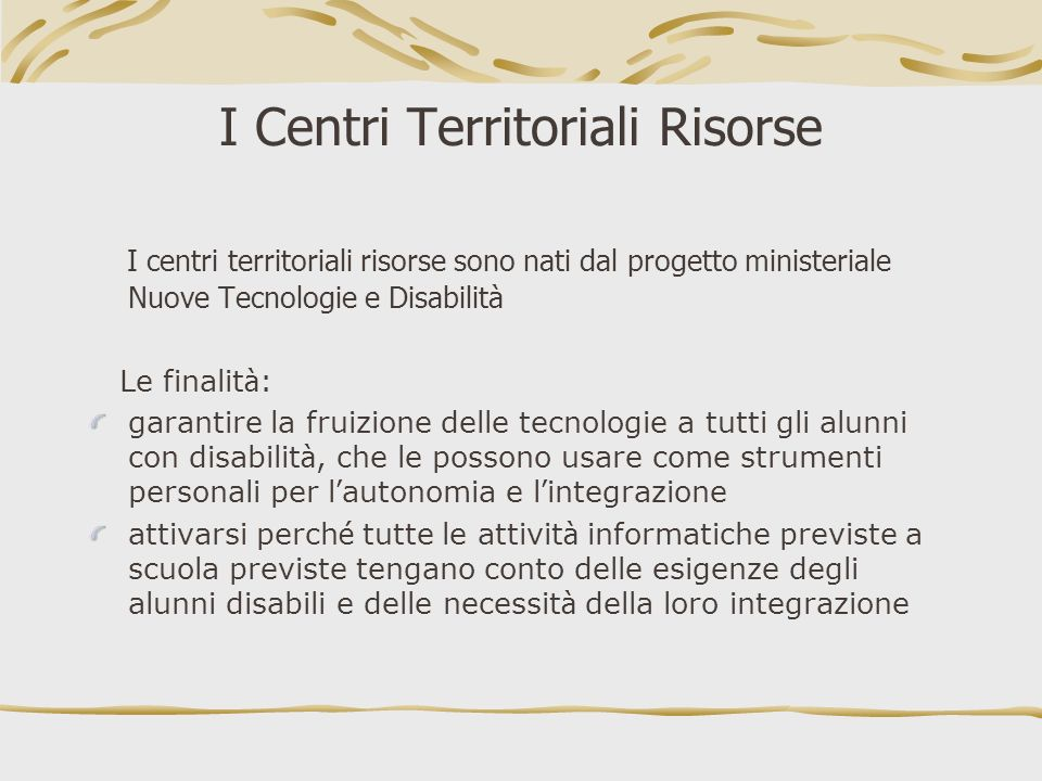 I Centri Territoriali Risorse I centri territoriali risorse sono nati dal progetto ministeriale Nuove Tecnologie e Disabilità Le finalit à : garantire