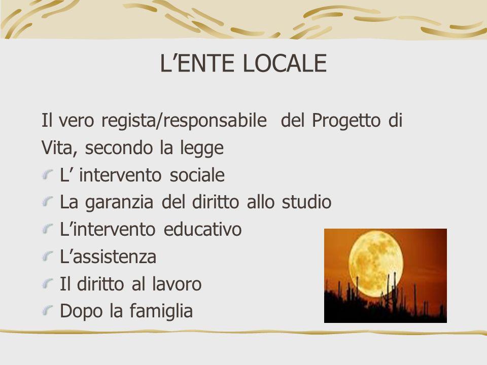 LENTE LOCALE Il vero regista/responsabile del Progetto di Vita, secondo la legge L intervento sociale La garanzia del diritto allo studio Lintervento