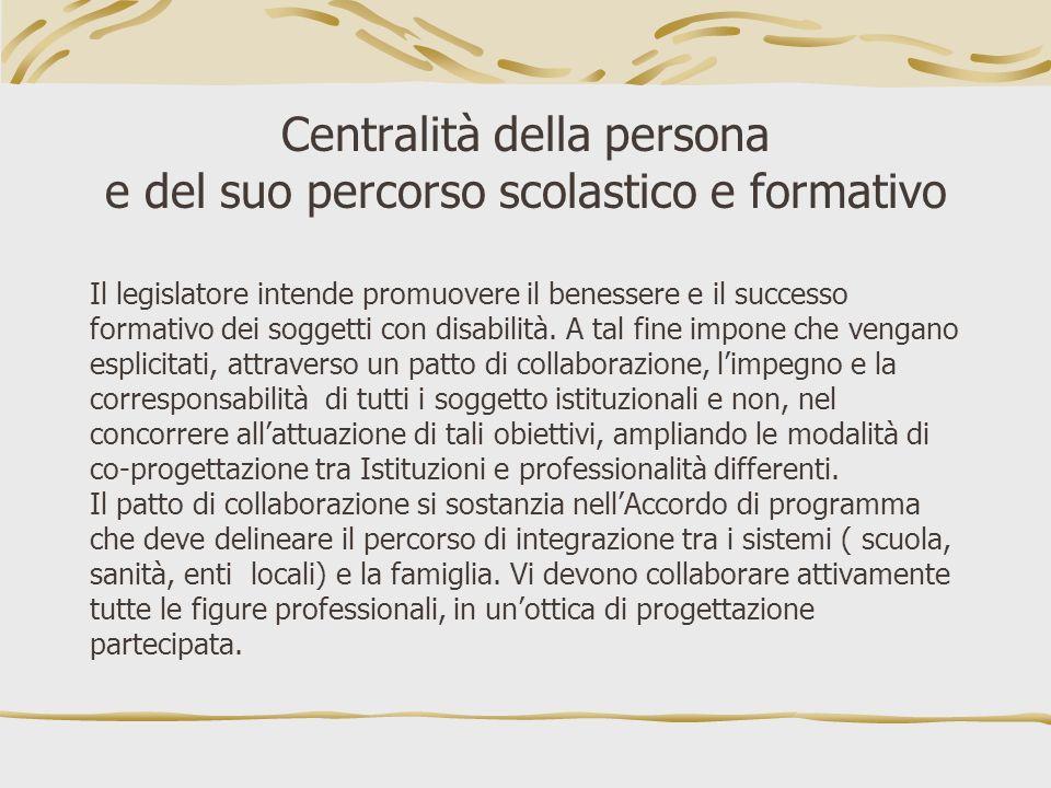 Centralità della persona e del suo percorso scolastico e formativo Il legislatore intende promuovere il benessere e il successo formativo dei soggetti